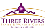 THREE RIVERS PRAISE & WORSHIP CENTER